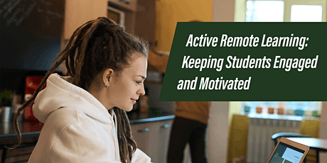 Active Remote Learning: Keeping Students Engaged and Motivated tickets