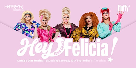 Hey Felicia! Gold Coast. A Drag and Dine Musical. tickets