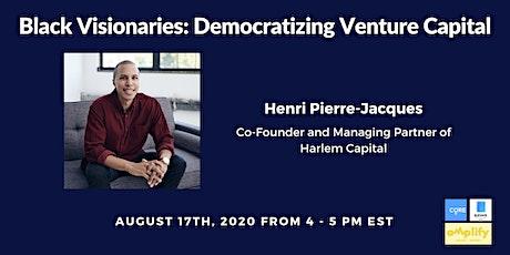 Black Visionaries: Democratizing Venture Capital with Henri Pierre-Jacques tickets