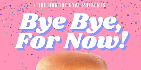 Bye Bye, For Now! The Hungry Gyal Farewell Party tickets