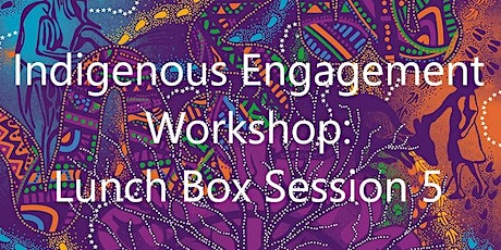 Indigenous Engagement: Lunch Box Session 5 tickets