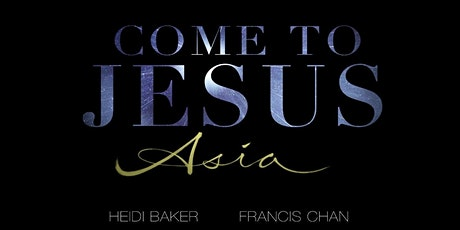 Come to Jesus Asia tickets