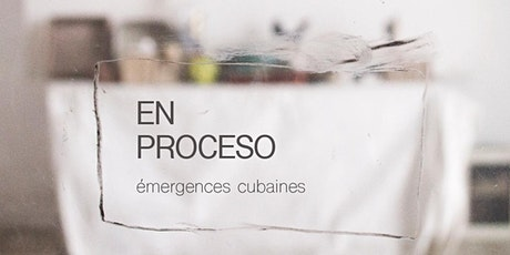 VERNISSAGE DE L'EXPOSITION:  'EN PROCESO: Emergences Cubaines' billets