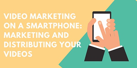 Video Marketing on a Smartphone: Marketing and Distributing Your Videos tickets