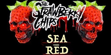 The Strawberry Chips &  Sea Red tickets