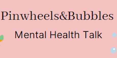 Pinwheels & Bubbles Mental Health Talk tickets
