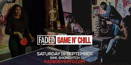 Faded - Game N' Chill (6pm-10pm Session) tickets