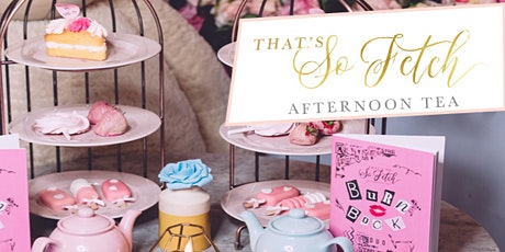 THAT'S SO FETCH - MEAN GIRLS THEMED AFTERNOON TEA tickets