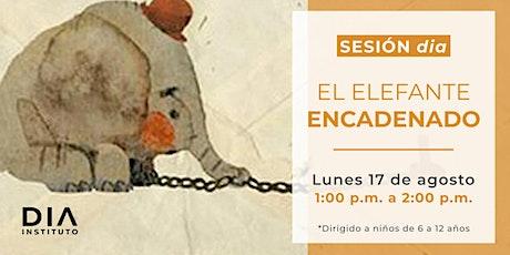 Sesión DIA: El elefante encadenado entradas