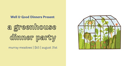 Well & Good Dinners XII: A Greenhouse Dinner Party tickets
