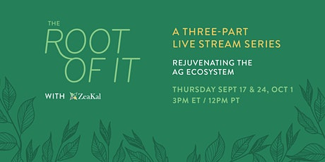 The Root of It: Rejuvenating the Ag Ecosystem (A Three-Part Series) tickets