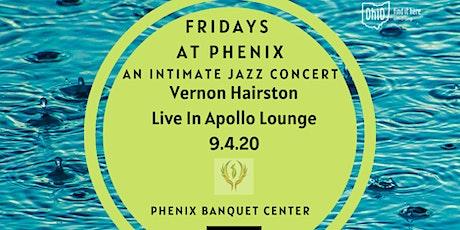 Fridays At Phenix: Vernon Hairston Intimate Concert. tickets