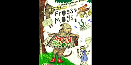 Mad Dogs Theatre Company presents: Frogs and Mogs and Doggy Tales tickets