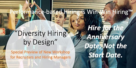 "PREVIEW: Performance-based Hiring Is ""Diversity Hiring by Design"" Workshop tickets"