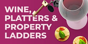 Wine, Platters & Property Ladders