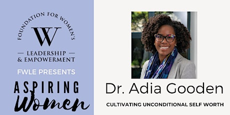 Aspiring Women presented by FWLE - Session 1: Dr. Adia Gooden tickets