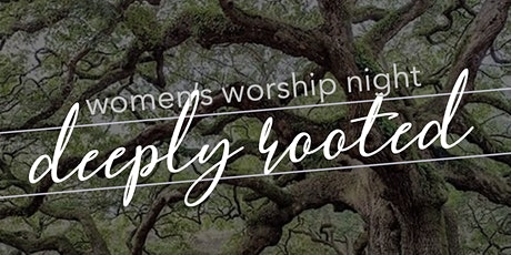 Deeply Rooted: Women's Worship Night tickets