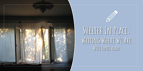 Shelter in Place: Writing Where We Are (7 week poetry course)