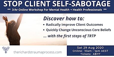 3 hr Online Workshop: Stop Self-Sabotage. Radically Improve Client outcomes Tickets