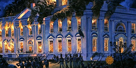Burning of Washington - The British Invasion of DC during the War of 1812 tickets