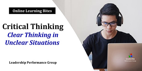 Critical Thinking: Clear Thinking in Unclear Situations (Online - Run 8) tickets