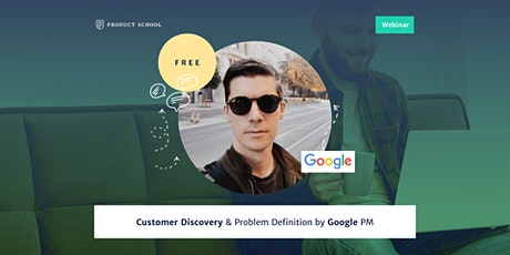 Webinar: Customer Discovery & Problem Definition by Google PM tickets