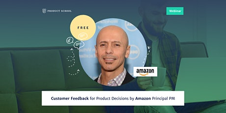 Webinar: Customer Feedback for Product Decisions by Amazon Principal PM tickets