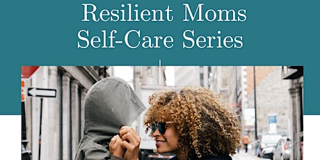 Resilient Moms Self-Care Series tickets