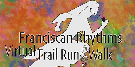 Franciscan Rhythms Trail Run & Walk  HAS GONE VIRTUAL! tickets