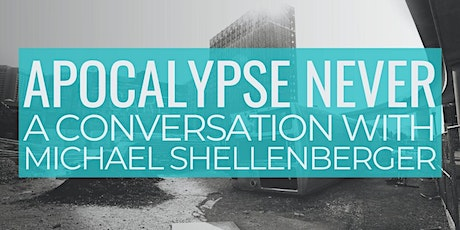 Apocalypse Never: A Conversation with Michael Shellenberger tickets