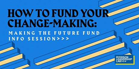 How to Fund Your Change-Making: Making the Future Fund Info Session tickets