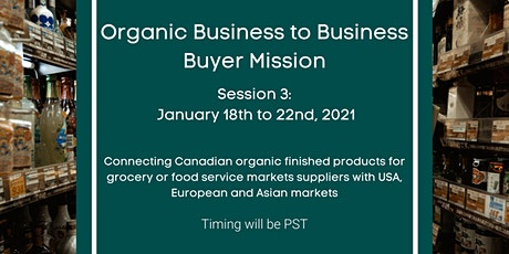 Organic Business to Business Buyer Mission: January 18th to 22nd 2021 (PST) tickets
