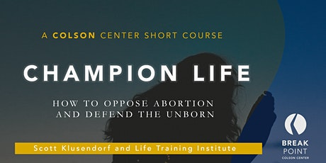Champion Life: How to Oppose Abortion and Defend the Unborn – After tickets