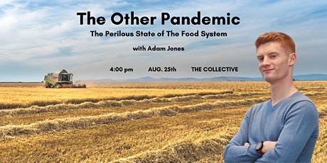 The Other Pandemic: The Perilous State of The Food System tickets