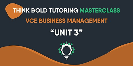 VCE BUSINESS MANAGEMENT MASTERCLASS (UNIT 3) tickets