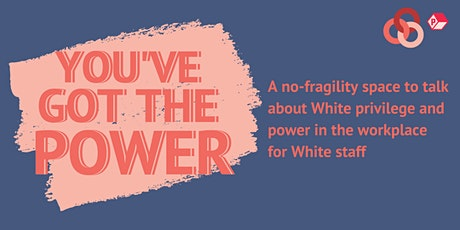 You've Got the Power: A Convo on White Privilege & Power in the Workplace tickets