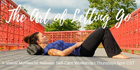 The Art of Letting Go / A Virtual Myofascial Release Self-Care Workshop tickets