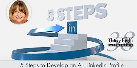 5 Steps To Develop An A+ LinkedIn Profile,1 Hour Training | Aug, Sept, Oct tickets