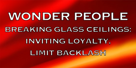 Wonder People Breaking Glass Ceilings: Inviting Loyalty, LImiting Backlash tickets