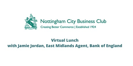 Nottingham City Business Club Virtual Lunch - 25th September 12:30 - 14:00 tickets