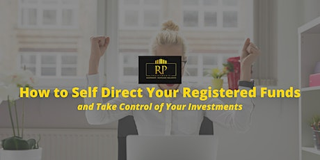 How To Self Direct Registered Funds And Take Control Of Your Investments tickets