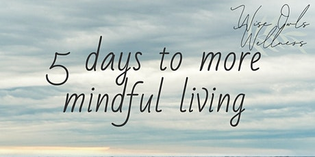FREE 5 days to more mindful living tickets