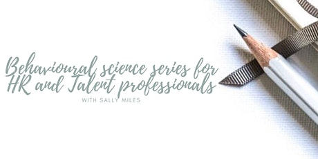 Behavioural Science Series for HR and Talent Professionals with Sally Miles tickets