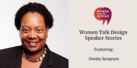 Women Talk Design Speaker Stories: Ovetta Sampson tickets