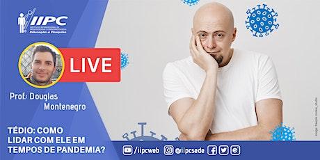 Live - Tédio: Como Lidar Com Ele em Tempos de Pandêmia? ingressos