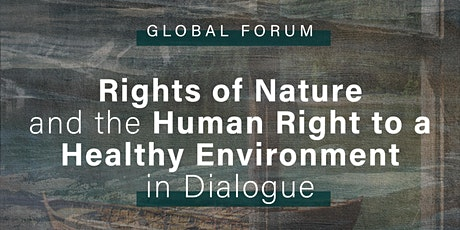 Rights of Nature and the Human Right to a  Healthy Environment in Dialogue tickets