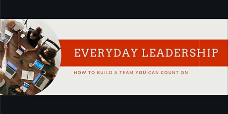 Everyday Leadership - How To Build A Team You Can Count On tickets
