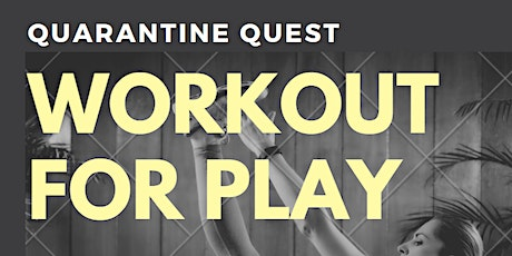Workouts for Play: Quarantine Quest tickets