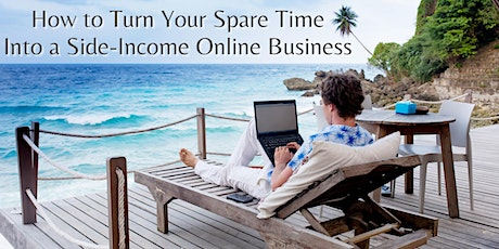 Discover How To Turn Your Spare Time Into a Side-Income Online Business tickets