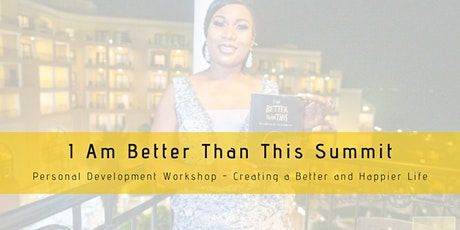 I Am Better Than This - Creating A Better and Happier Life tickets